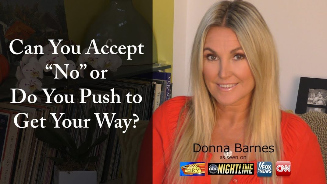 "Can You Accept ""No"" or Do You Push to Get Your Way?"