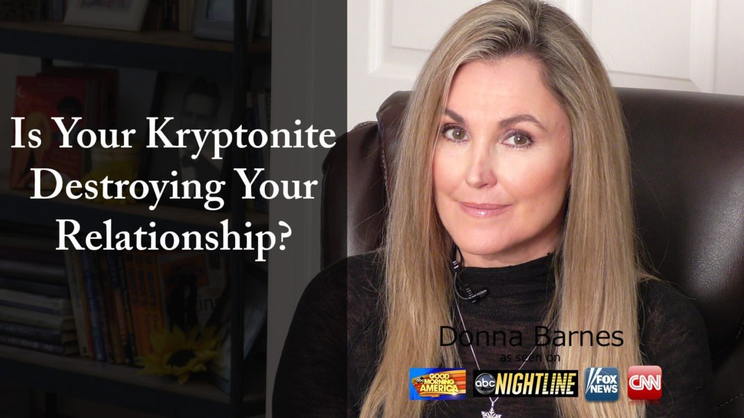 Is Your Kryptonite Destroying Your Relationship?